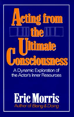 Acting from the Ultimate Consciousness By Morris, Eric